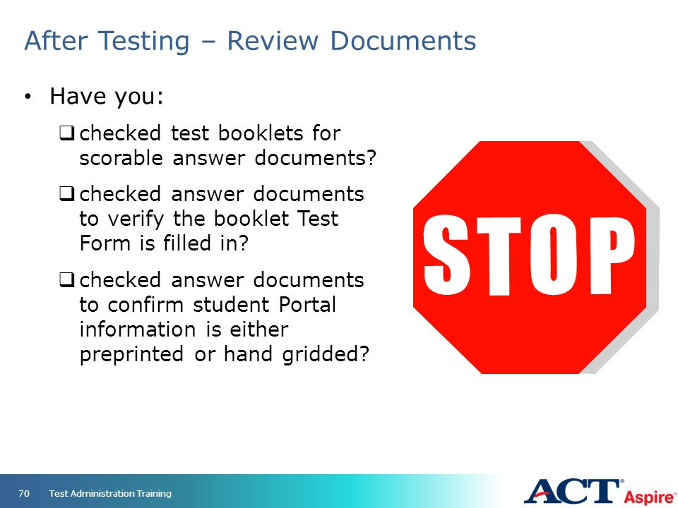 After Testing – Review Documents Have you:  checked test booklets for scorable answer documents?  checked answer documents to verify the booklet Tes