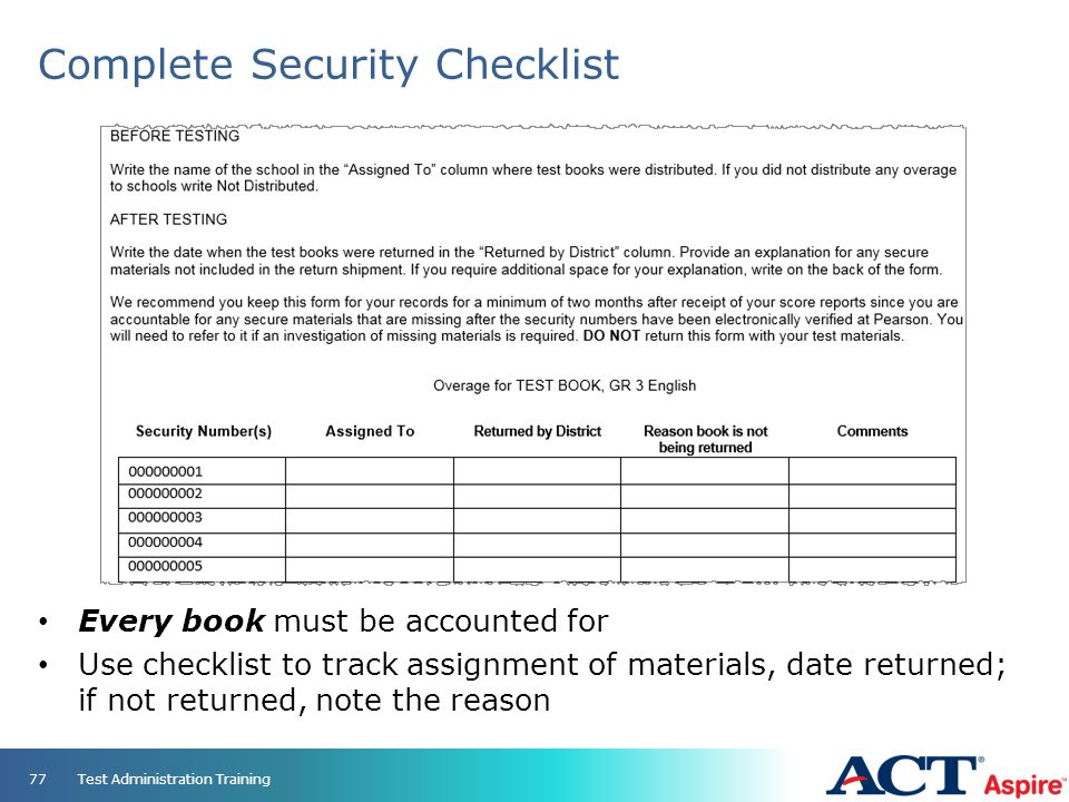 Complete Security Checklist Every book must be accounted for Use checklist to track assignment of materials, date returned; if not returned, note the