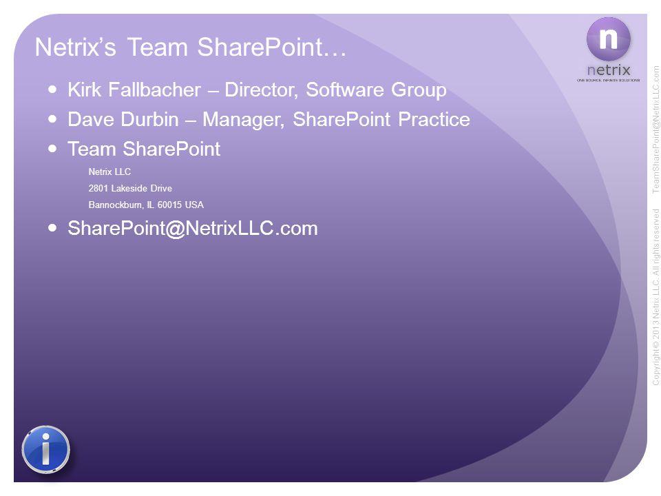 Copyright © 2013 Netrix LLC. All rights reserved TeamSharePoint@NetrixLLC.com Netrix's Team SharePoint… Kirk Fallbacher – Director, Software Group Dav