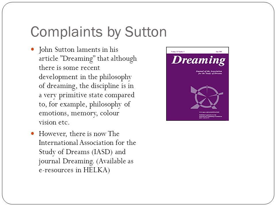 """Complaints by Sutton John Sutton laments in his article """"Dreaming"""" that although there is some recent development in the philosophy of dreaming, the d"""