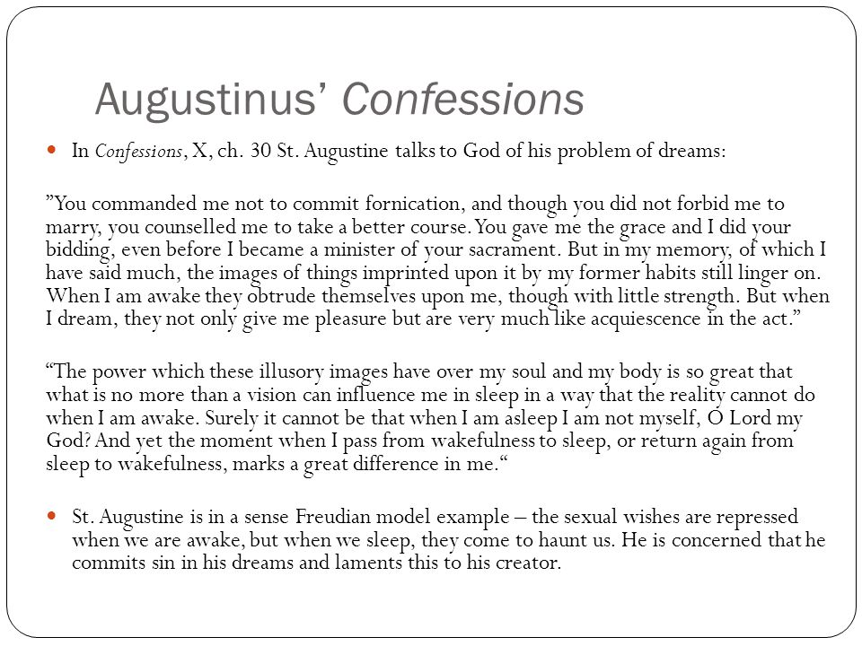 """Augustinus' Confessions In Confessions, X, ch. 30 St. Augustine talks to God of his problem of dreams: """" You commanded me not to commit fornication, a"""