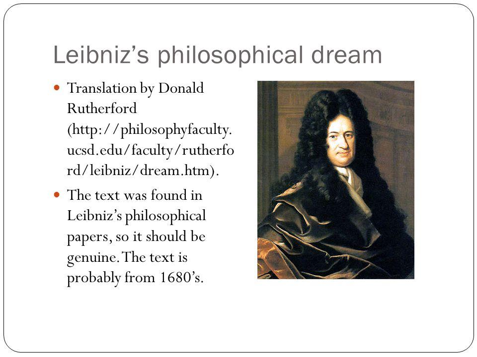 Leibniz's philosophical dream Translation by Donald Rutherford (http://philosophyfaculty. ucsd.edu/faculty/rutherfo rd/leibniz/dream.htm). The text wa
