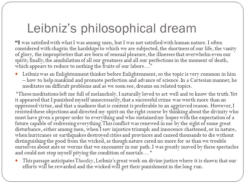 """Leibniz's philosophical dream """"I was satisfied with what I was among men, but I was not satisfied with human nature. I often considered with chagrin t"""