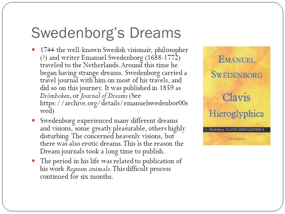 Swedenborg's Dreams 1744 the well-known Swedish visionair, philosopher (?) and writer Emanuel Swedenborg (1688-1772) traveled to the Netherlands. Arou