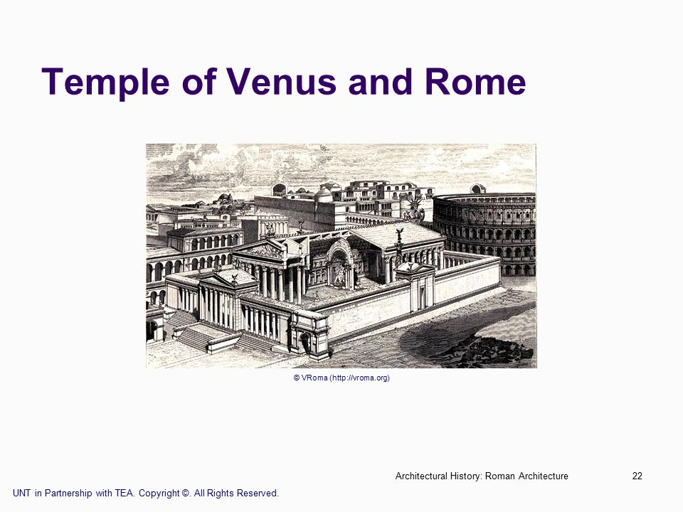 Architectural History: Roman Architecture22 Temple of Venus and Rome © VRoma (http://vroma.org) UNT in Partnership with TEA.