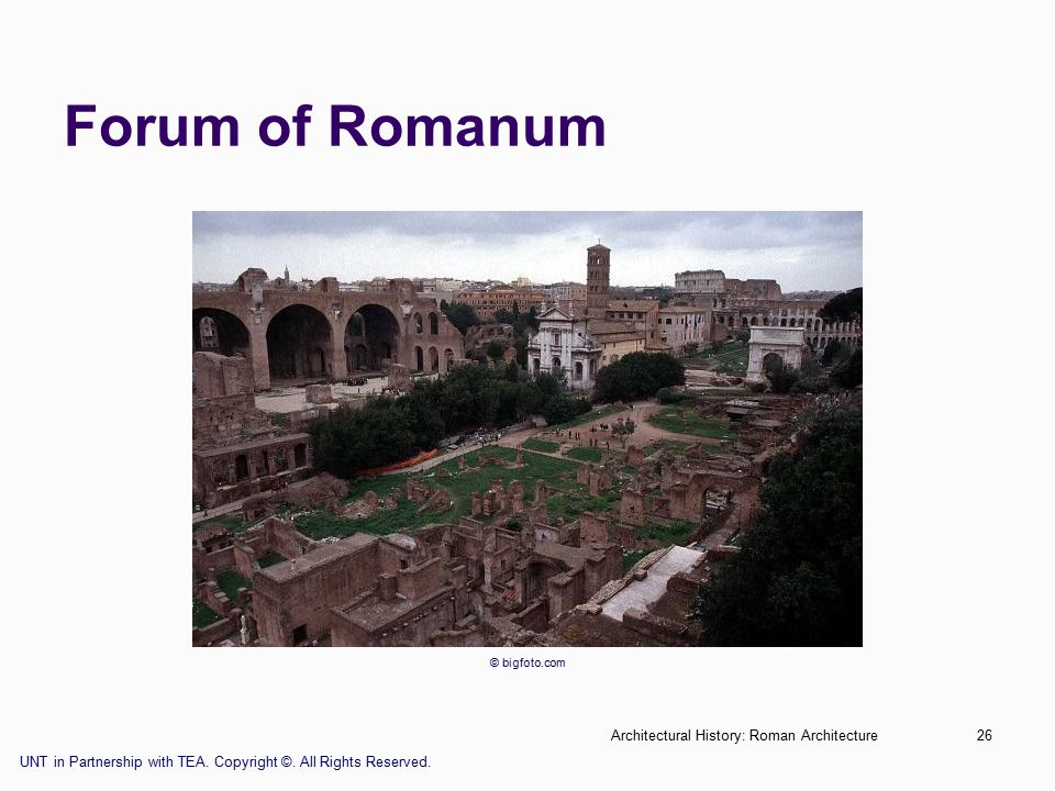 Architectural History: Roman Architecture26 Forum of Romanum © bigfoto.com UNT in Partnership with TEA.