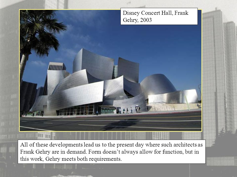 All of these developments lead us to the present day where such architects as Frank Gehry are in demand.