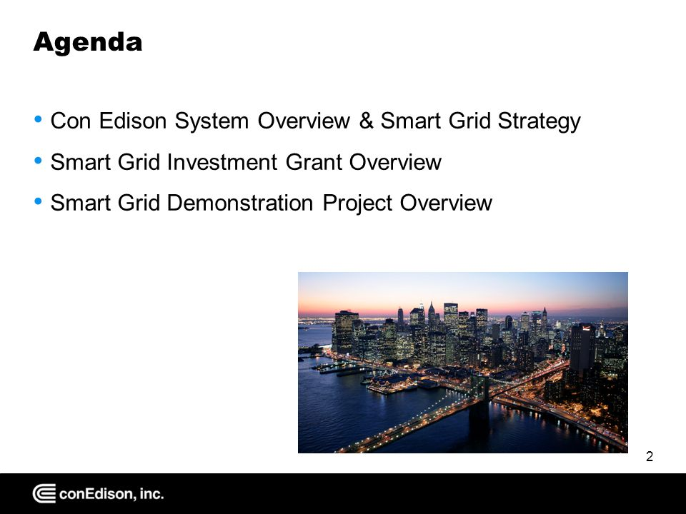 Agenda Con Edison System Overview & Smart Grid Strategy Smart Grid Investment Grant Overview Smart Grid Demonstration Project Overview 2
