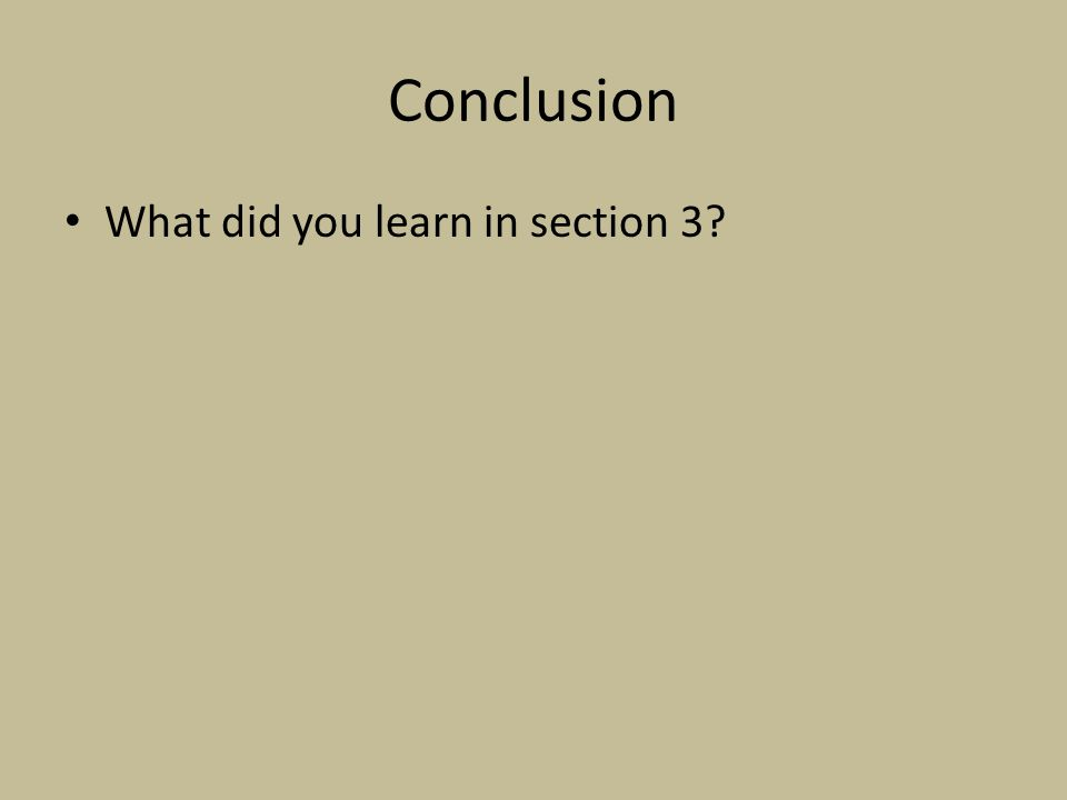 Conclusion What did you learn in section 3?