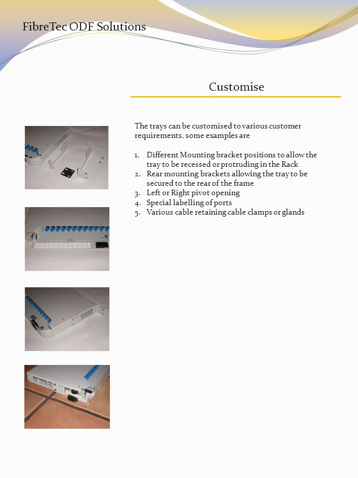 FibreTec ODF Solutions 3Product Guide 3.1 Tray Description The FibreTec 1U ODF Tray is a Rack Mount Panel that provides superior fibre and cable management for interconnecting fibre in various locations.