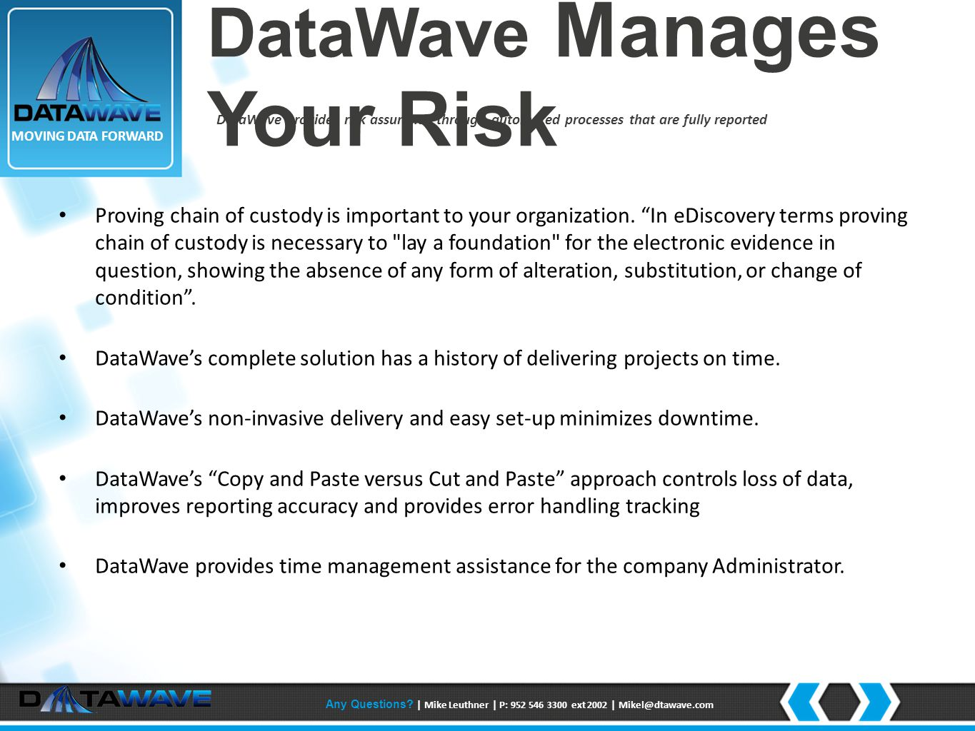 DataWave Manages Your Risk DataWave provides risk assurance through automated processes that are fully reported Proving chain of custody is important