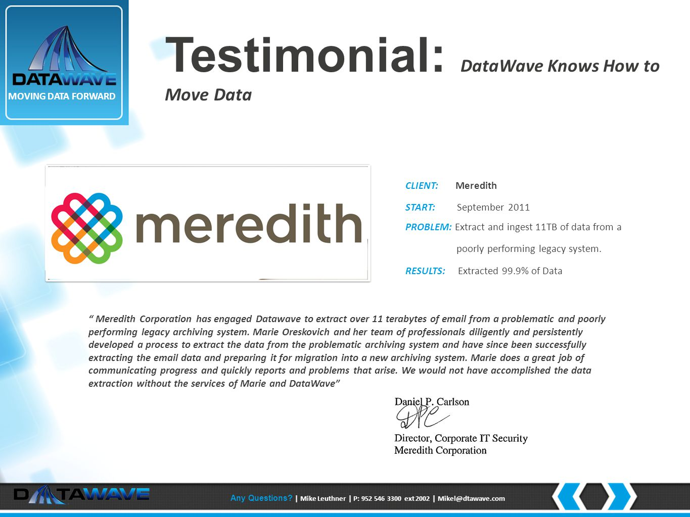 """Testimonial: DataWave Knows How to Move Data """" Meredith Corporation has engaged Datawave to extract over 11 terabytes of email from a problematic and"""