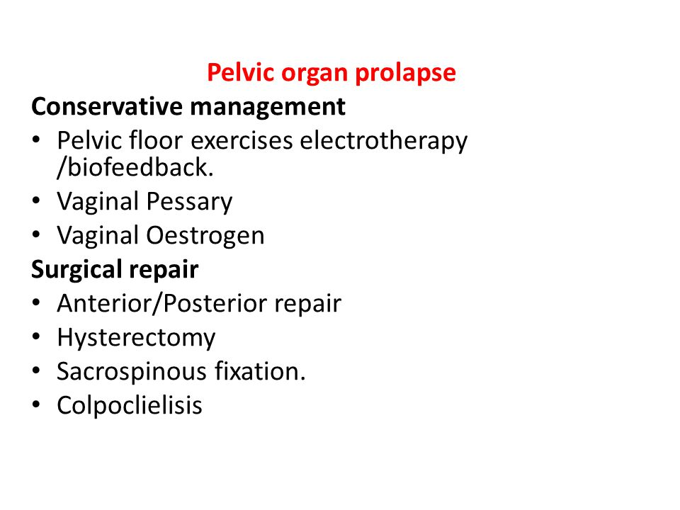 Pelvic organ prolapse Conservative management Pelvic floor exercises electrotherapy /biofeedback.