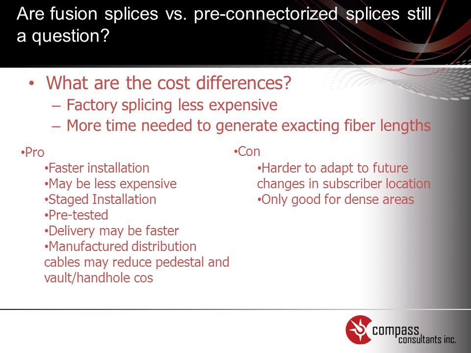 Are fusion splices vs. pre-connectorized splices still a question.