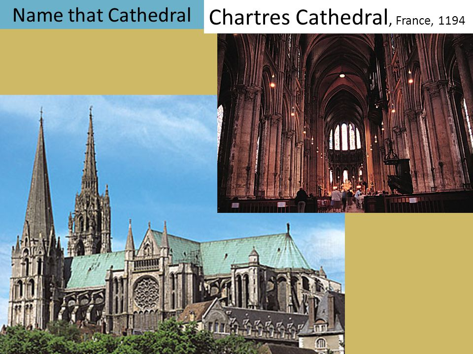 Name that Cathedral Chartres Cathedral, France, 1194