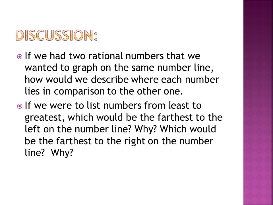  If we had two rational numbers that we wanted to graph on the same number line, how would we describe where each number lies in comparison to the ot