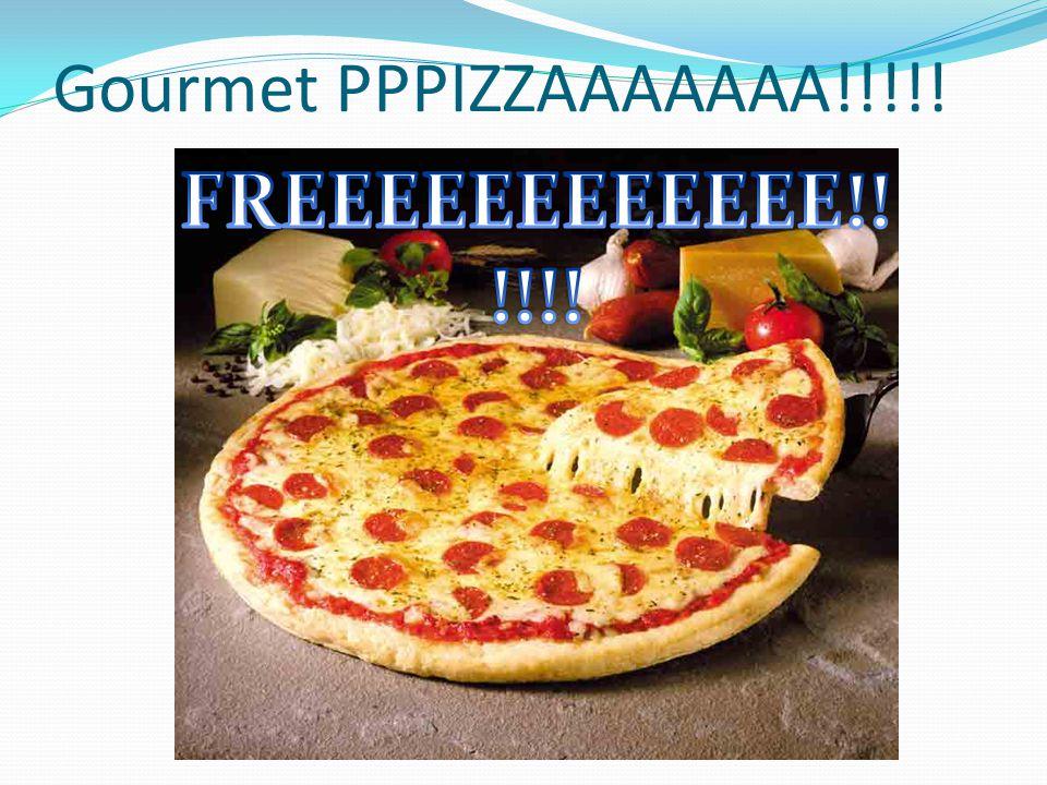 Gourmet PPPIZZAAAAAAA!!!!!