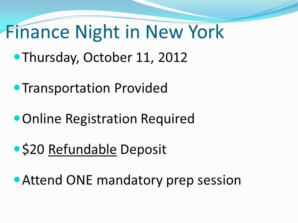 Finance Night in New York Thursday, October 11, 2012 Transportation Provided Online Registration Required $20 Refundable Deposit Attend ONE mandatory prep session
