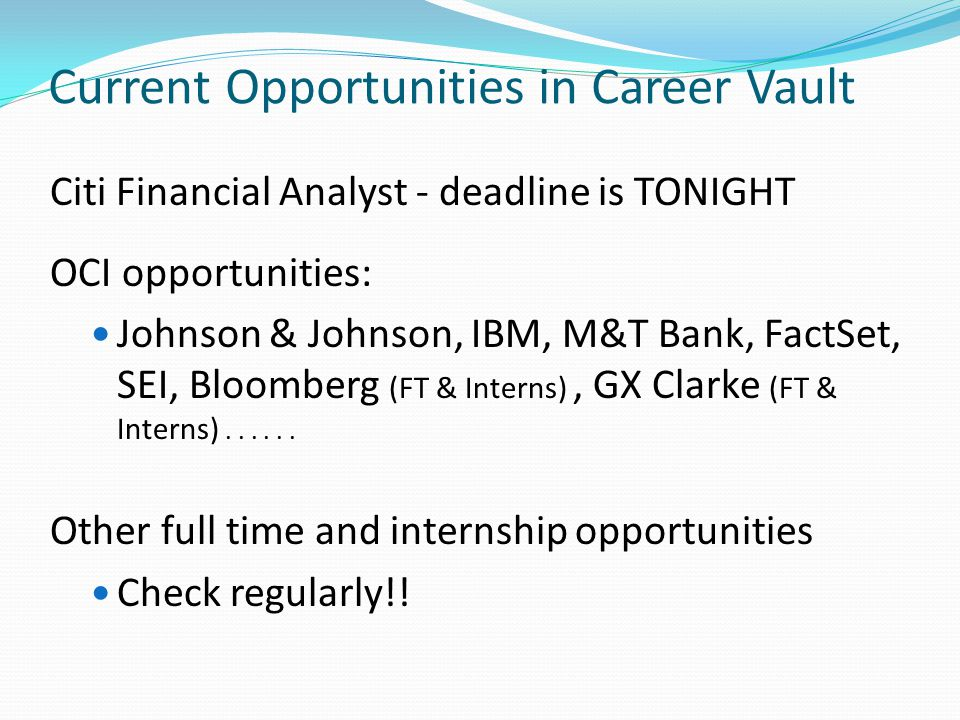 Current Opportunities in Career Vault Citi Financial Analyst - deadline is TONIGHT OCI opportunities: Johnson & Johnson, IBM, M&T Bank, FactSet, SEI, Bloomberg (FT & Interns), GX Clarke (FT & Interns)......