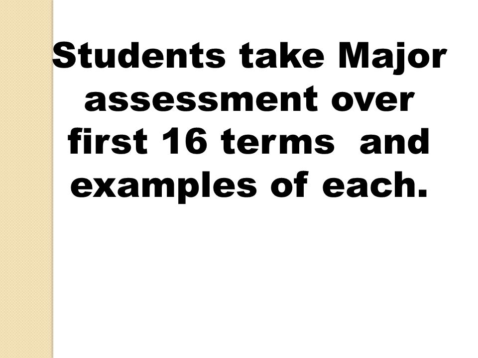 Students take Major assessment over first 16 terms and examples of each.