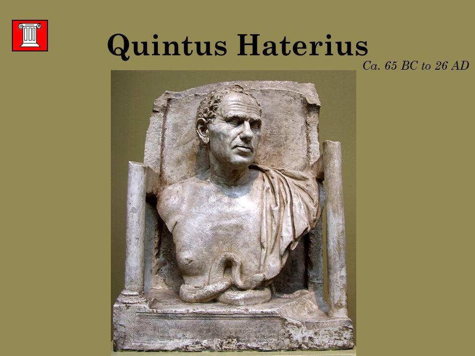 Quintus Haterius Ca. 65 BC to 26 AD