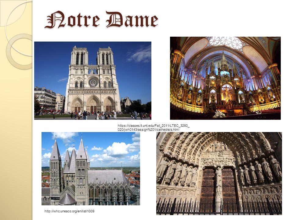 Notre Dame https://classes.lt.unt.edu/Fall_2011/LTEC_3260_ 020/jwh0143/assign%201/cathedrals.html http://whc.unesco.org/en/list/1009