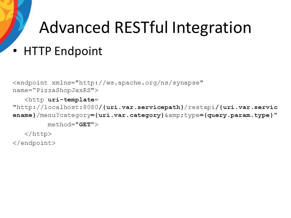 Advanced RESTful Integration HTTP Endpoint <http uri-template= http://localhost:8080/{uri.var.servicepath}/restapi/{uri.var.servic ename}/menu category={uri.var.category}&type={query.param.type} method= GET >
