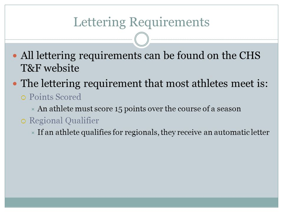 Lettering Requirements All lettering requirements can be found on the CHS T&F website The lettering requirement that most athletes meet is:  Points S