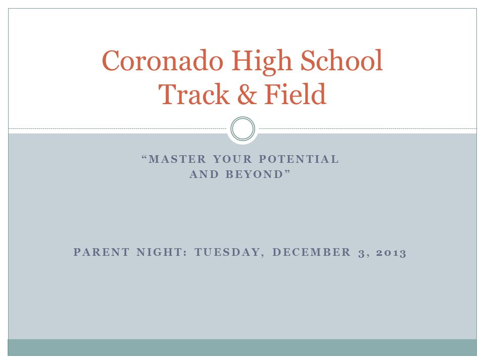 """MASTER YOUR POTENTIAL AND BEYOND"" PARENT NIGHT: TUESDAY, DECEMBER 3, 2013 Coronado High School Track & Field"