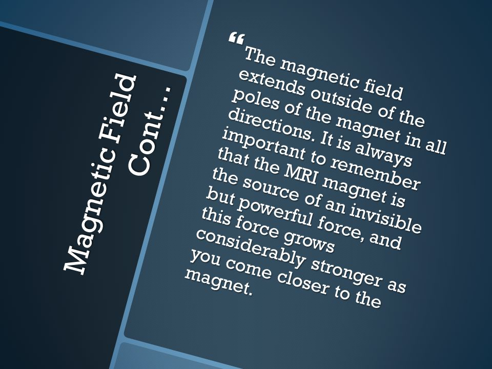 Magnetic Field Cont…  The magnetic field extends outside of the poles of the magnet in all directions.