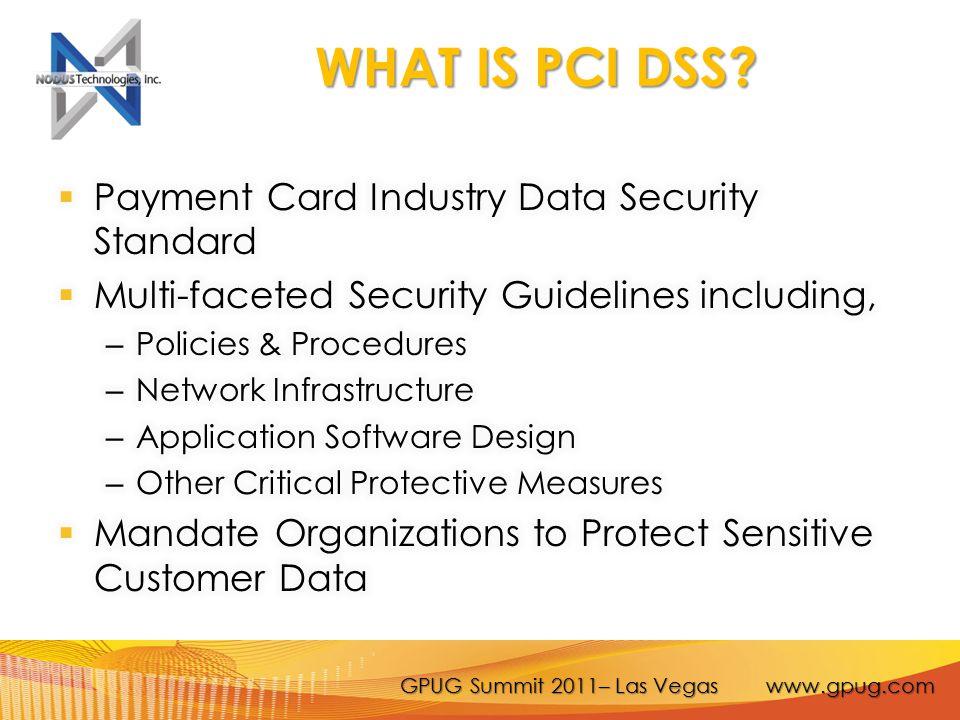 GPUG Summit 2011– Las Vegas www.gpug.com WHAT IS PCI DSS?