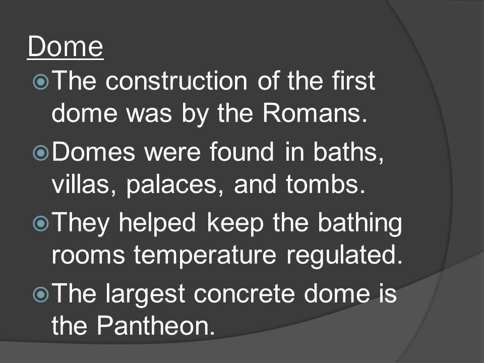 Architecture  Romans got most of their architectural ideas from the Greeks.