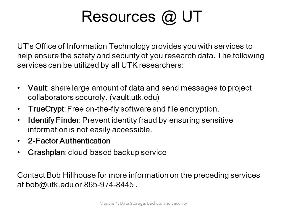 Resources @ UT UT's Office of Information Technology provides you with services to help ensure the safety and security of you research data. The follo