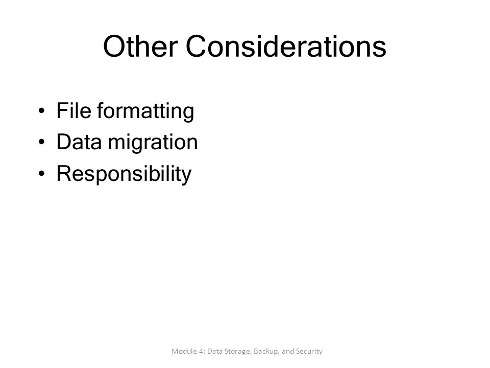 Other Considerations File formatting Data migration Responsibility Module 4: Data Storage, Backup, and Security