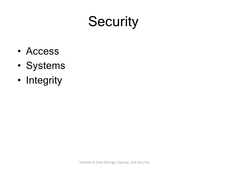 Security Access Systems Integrity Module 4: Data Storage, Backup, and Security