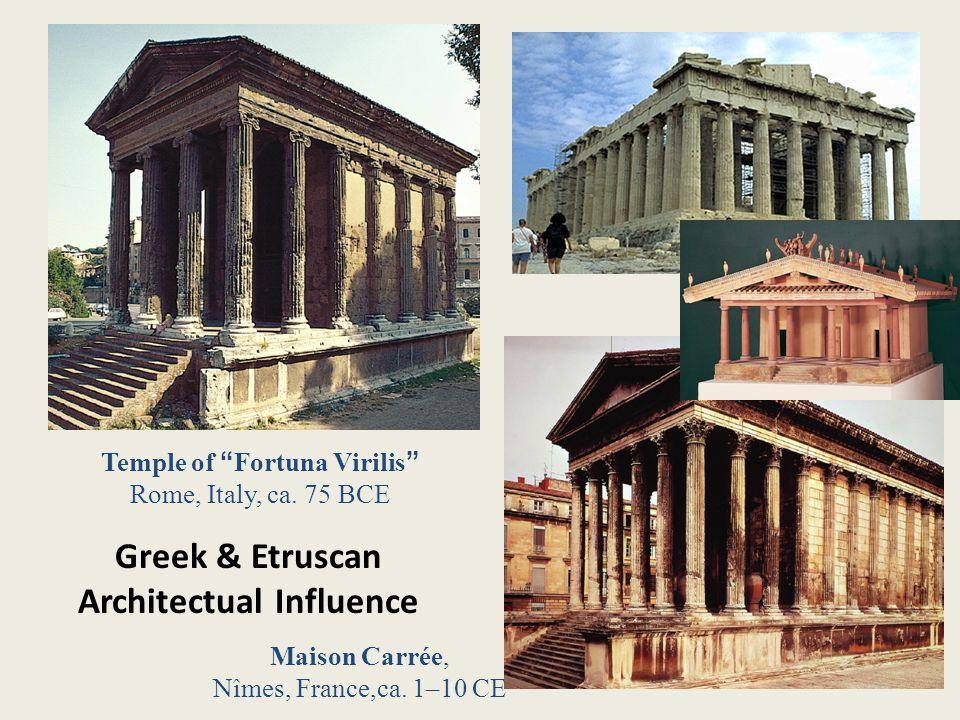 Maison Carrée, Nîmes, France,ca. 1–10 CE Temple of Fortuna Virilis Rome, Italy, ca.