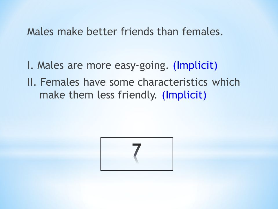 Males make better friends than females. I. Males are more easy-going.