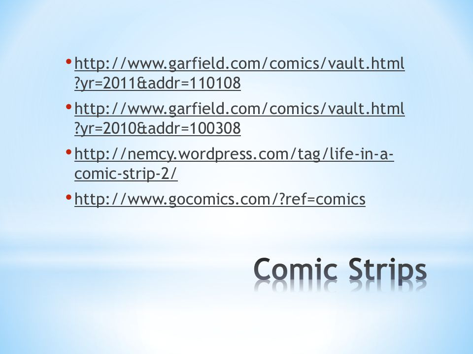 http://www.garfield.com/comics/vault.html ?yr=2011&addr=110108 http://www.garfield.com/comics/vault.html ?yr=2010&addr=100308 http://nemcy.wordpress.com/tag/life-in-a- comic-strip-2/ http://www.gocomics.com/?ref=comics
