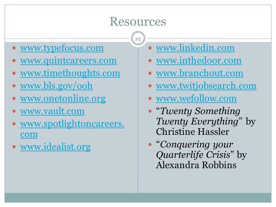 Resources 19 www.typefocus.com www.quintcareers.com www.timethoughts.com www.bls.gov/ooh www.onetonline.org www.vault.com www.spotlightoncareers.