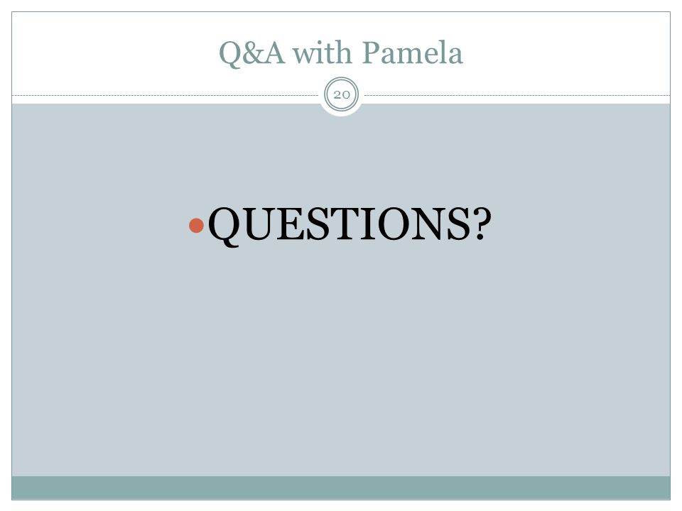 Q&A with Pamela 20 QUESTIONS?