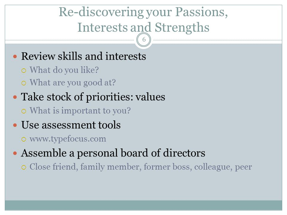 Re-discovering your Passions, Interests and Strengths Review skills and interests  What do you like.