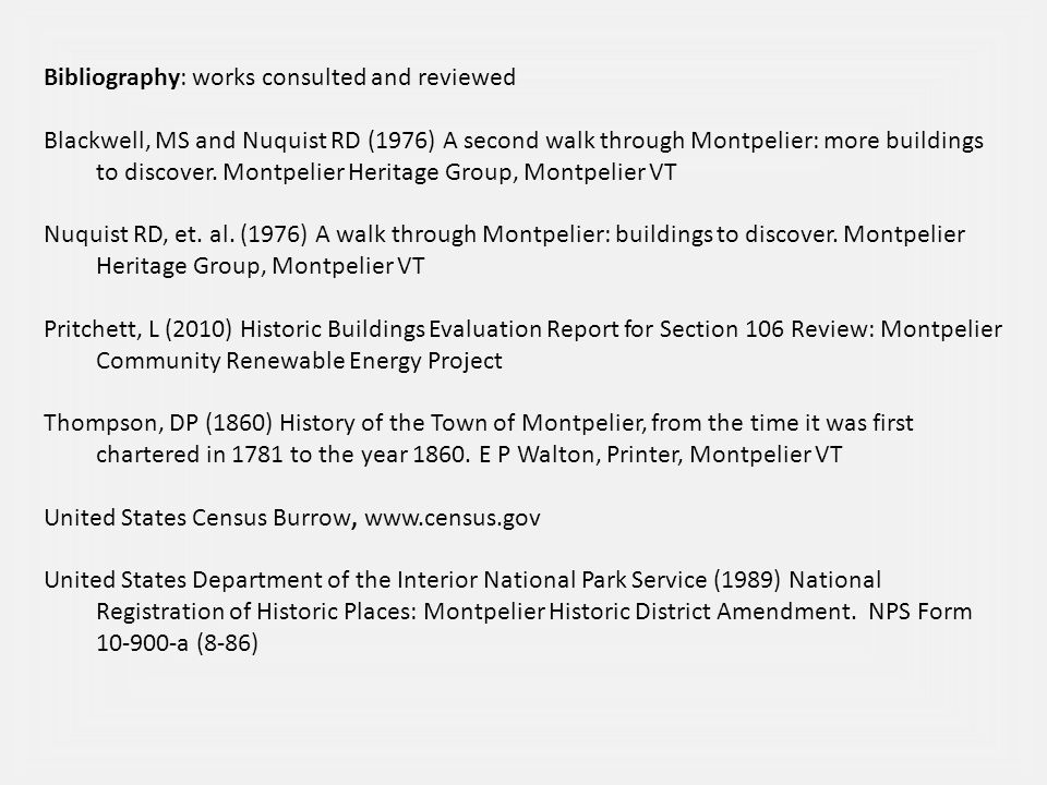 Bibliography: works consulted and reviewed Blackwell, MS and Nuquist RD (1976) A second walk through Montpelier: more buildings to discover.