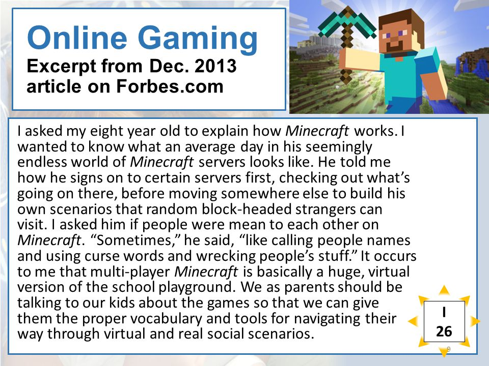 Online Gaming Excerpt from Dec. 2013 article on Forbes.com I asked my eight year old to explain how Minecraft works. I wanted to know what an average