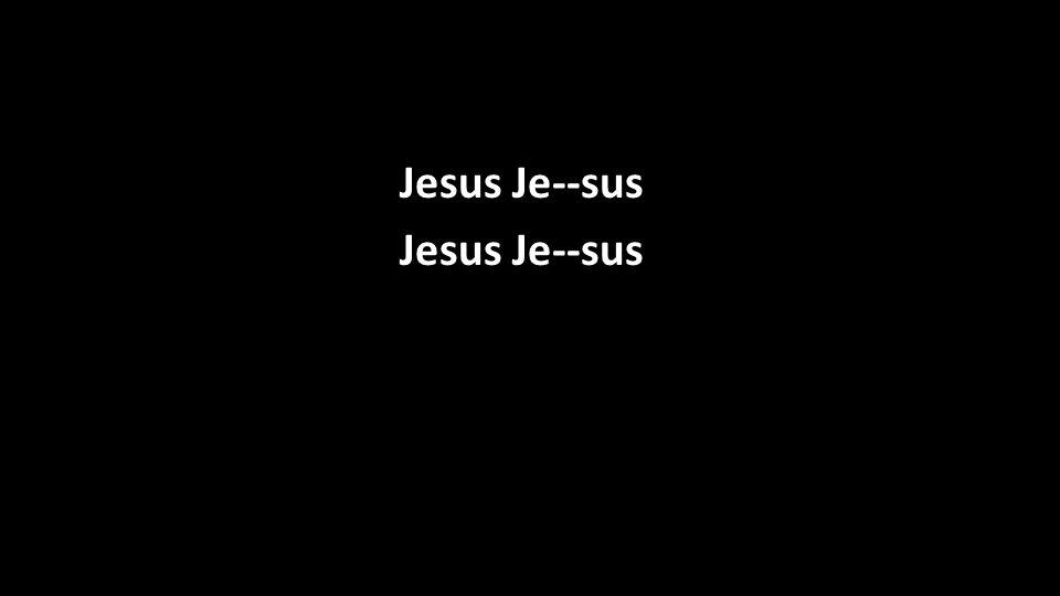 Jesus Je--sus