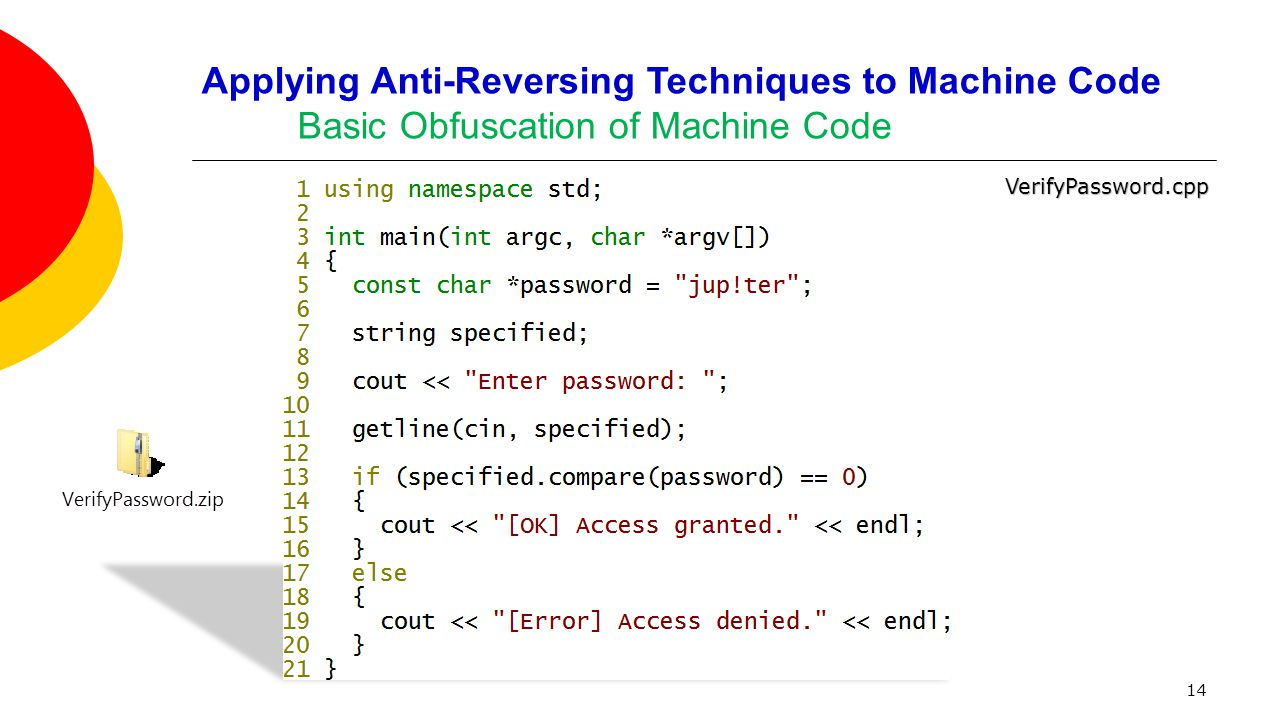 Applying Anti-Reversing Techniques to Machine Code Basic Obfuscation of Machine Code 14 VerifyPassword.cpp