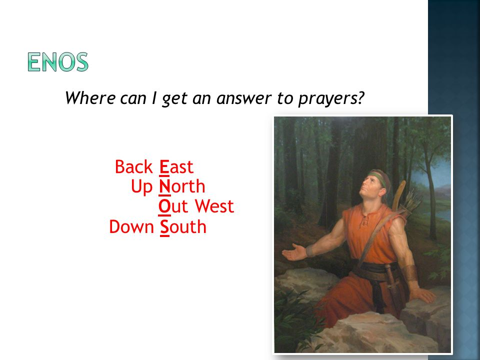 Where can I get an answer to prayers? Back East Up North Out West Down South