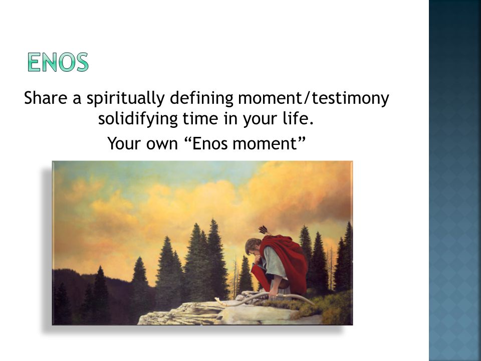Share a spiritually defining moment/testimony solidifying time in your life. Your own Enos moment