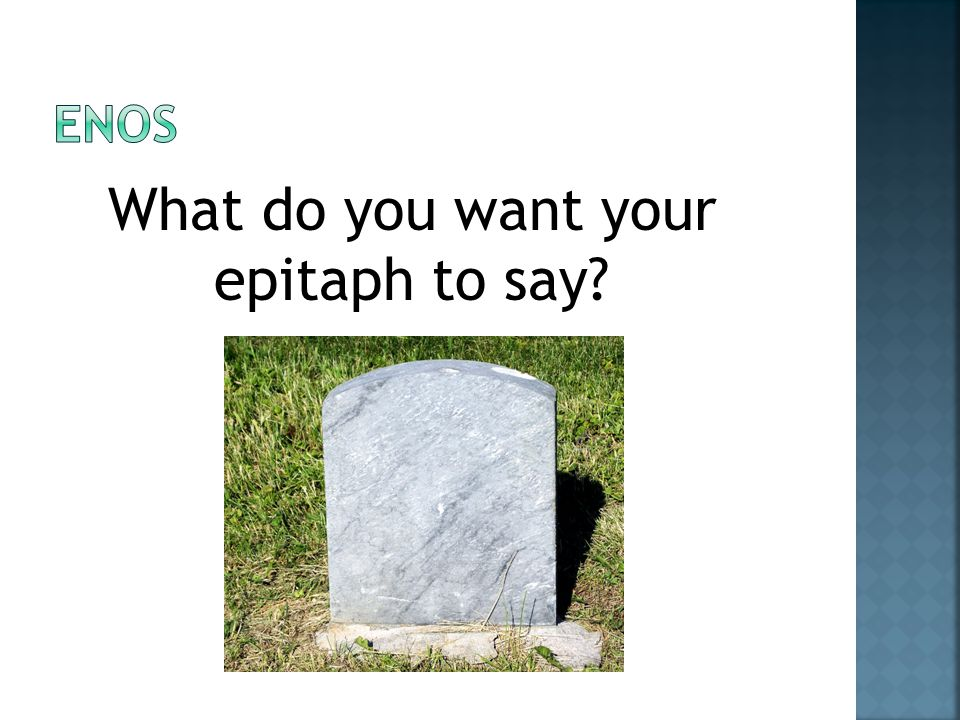 What do you want your epitaph to say?