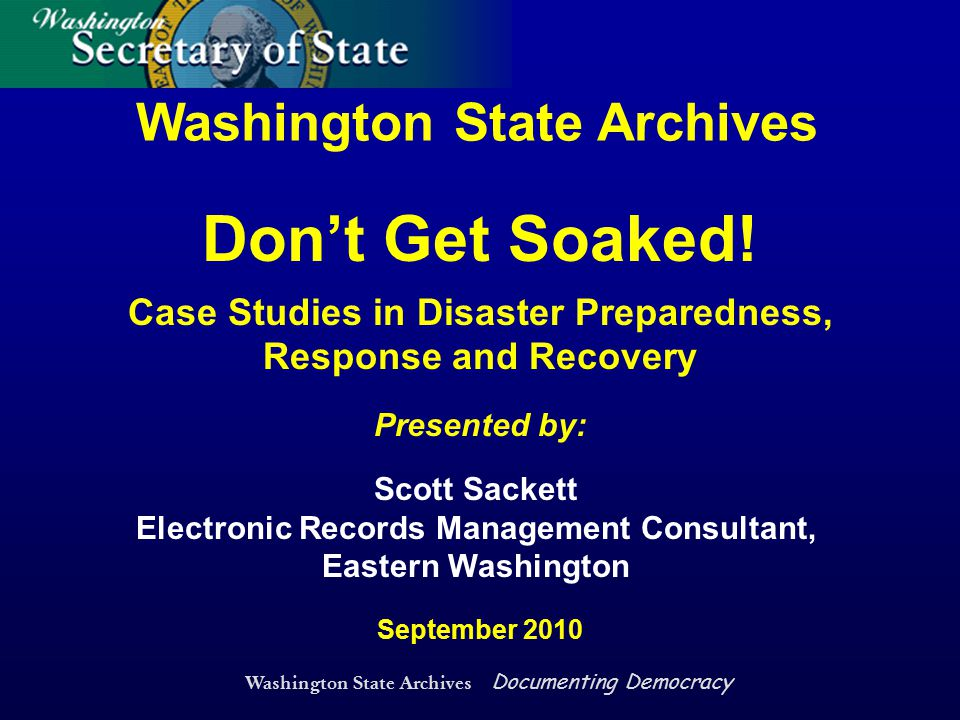 Washington State Archives Documenting Democracy Covers all the basics of essential records protection and disaster preparedness Includes procedures and templates http://www.sos.wa.gov/archives/ RecordsManagement/ DisasterPreparednessandRecovery.aspx Manual Available Essential Records Manual: Security Backup, Disaster Preparedness, Response and Recovery