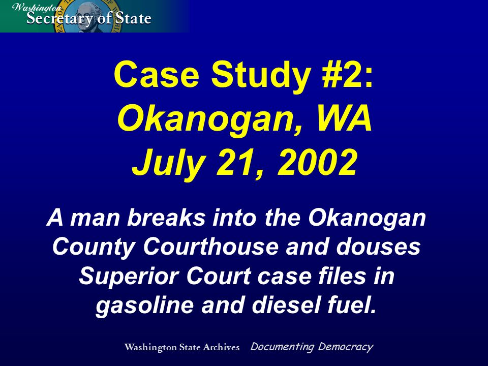 Washington State Archives Documenting Democracy A man breaks into the Okanogan County Courthouse and douses Superior Court case files in gasoline and
